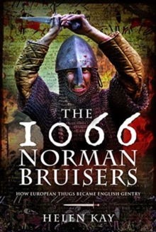 The 1066 Norman Bruisers : How European Thugs Became English Gentry, Hardback Book