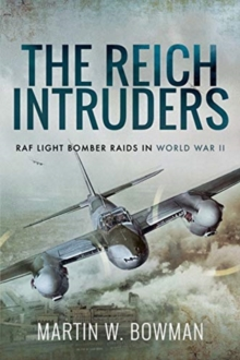 The Reich Intruders : RAF Light Bomber Raids in World War II, Paperback / softback Book