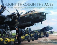 Flight Through the Ages : A Fiftieth Anniversary Tribute to the Guild of Aviation Artists, Hardback Book