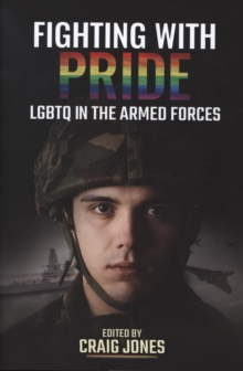 Fighting with Pride : LGBT in the Armed Forces, Hardback Book