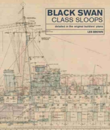 Black Swan Class Sloops : Detailed in the Original Builders' Plans, Hardback Book
