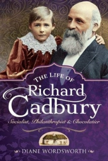 The Life of Richard Cadbury : Socialist, Philanthropist & Chocolatier, Hardback Book