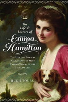 The Life and Letters of Emma Hamilton : The Story of Admiral Nelson and the Most Famous Woman of the Georgian Age, Hardback Book