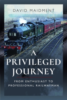 A Privileged Journey : From Enthusiast to Professional Railwayman, Paperback / softback Book