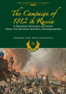The Campaigns of 1812 in Russia : A Prussian Officer's Account From the Russian Imperial Headquarters, Paperback / softback Book
