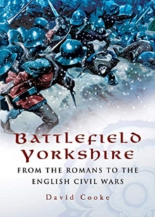Battlefield Yorkshire : From the Romans to the English Civil Wars, Paperback / softback Book