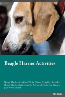 Beagle Harrier Activities Beagle Harrier Activities (Tricks, Games & Agility) Includes : Beagle Harrier Agility, Easy to Advanced Tricks, Fun Games, plus New Content, Paperback / softback Book
