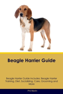 Beagle Harrier Guide Beagle Harrier Guide Includes : Beagle Harrier Training, Diet, Socializing, Care, Grooming, Breeding and More, Paperback / softback Book