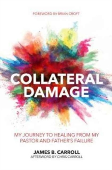 Collateral Damage : My Journey to Healing from My Pastor and Father's Failure, Paperback Book