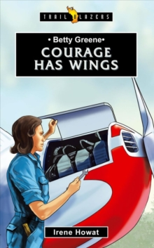 Betty Greene : Courage Has Wings, Paperback Book