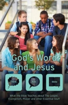 God's Word And Jesus : What the Bible Teaches about The Gospel, Evangelism, Prayer and other Essential Stuff, Paperback / softback Book