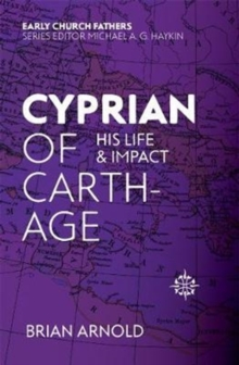 Cyprian of Carthage : His Life and Impact, Paperback / softback Book