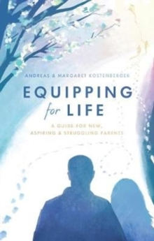 Equipping for Life : A Guide for New, Aspiring & Struggling Parents, Paperback Book