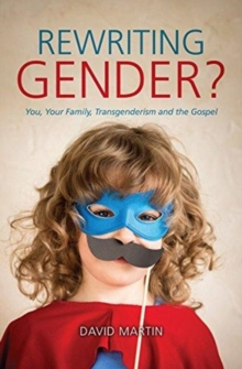 Rewriting Gender? : You, Your Family, Transgenderism and the Gospel, Paperback / softback Book