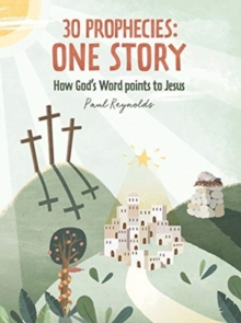 30 Prophecies: One Story : How God's Word Points to Jesus, Hardback Book