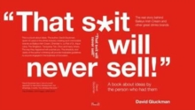 """That S*it Will Never Sell!"" : A Book About Ideas by the Person Who Had Them, Paperback / softback Book"