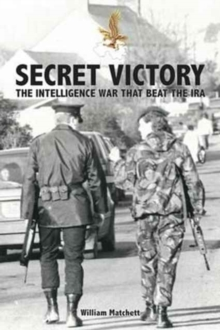 Secret Victory : The Intelligence War That Beat the IRA, Paperback Book