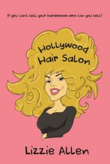 Hollywood Hair Salon : If you can't tell your hairdresser, who can you tell?, Paperback / softback Book