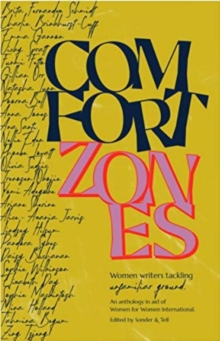 Comfort Zones : Strong Women Writers tackling unfamiliar ground - An Anthology in aid of Women for Women International, Paperback / softback Book