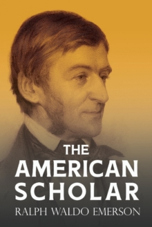The American Scholar : With a Biography by William Peterfield Trent, Paperback / softback Book