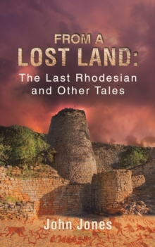 From a Lost Land: The Last Rhodesian and Other Tales, Paperback / softback Book
