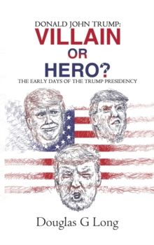 Donald John Trump: villain or hero?, Paperback / softback Book