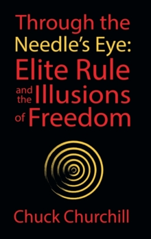 Through the Needle's Eye: Elite Rule and the Illusions of Freedom, Hardback Book