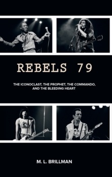 Rebels 79: The Iconoclast, the Prophet, the Commando and the Bleeding Heart, Hardback Book