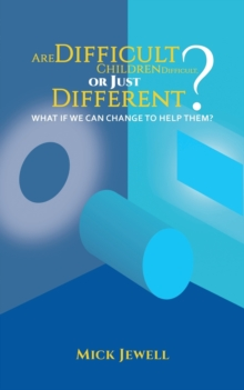 Are Difficult Children Difficult, or Just Different? What if We Can Change to Help Them?, Paperback / softback Book