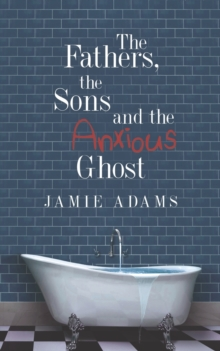 The Fathers, the Sons and the Anxious Ghost, Paperback / softback Book
