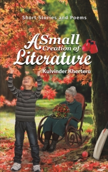 A Small Creation of Literature : Short Stories and Poems, Paperback / softback Book