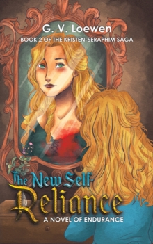 The New Self-Reliance A Novel of Endurance : Book 2 of the Kristen-Seraphim Saga, Paperback / softback Book