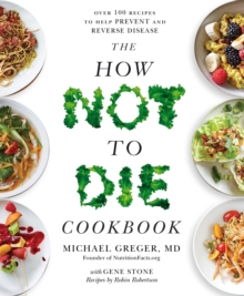 The How Not To Die Cookbook : Over 100 Recipes to Help Prevent and Reverse Disease, Paperback / softback Book