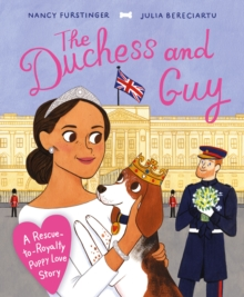 The Duchess and Guy : A Rescue-to-Royalty Puppy Love Story, Paperback / softback Book