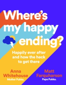Where's My Happy Ending? : Happily ever after and how the heck to get there, Hardback Book