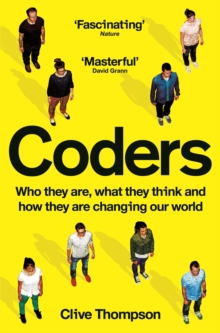 Coders : Who They Are, What They Think and How They Are Changing Our World, Paperback / softback Book