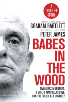 Babes in the Wood : Two girls murdered. A guilty man walks free. Can the police get justice?, Paperback / softback Book