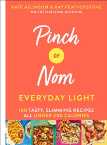 Pinch of Nom Everyday Light : 100 Tasty, Slimming Recipes All Under 400 Calories, Hardback Book