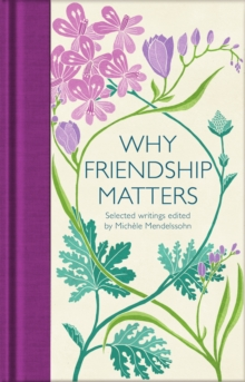 Why Friendship Matters : Selected Writings, Hardback Book