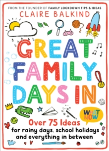 Great Family Days In : Over 75 Ideas for Rainy Days, School Holidays and Everything in Between, Paperback / softback Book