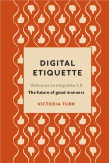 Digital Etiquette : Everything you wanted to know about modern manners but were afraid to ask, Hardback Book