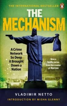 The Mechanism : A Crime Network So Deep it Brought Down a Nation, Paperback / softback Book