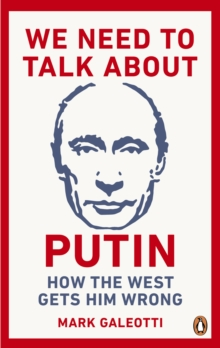 We Need to Talk About Putin : Why the West gets him wrong, and how to get him right, Paperback / softback Book