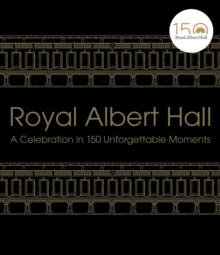 Royal Albert Hall : A celebration in 150 unforgettable moments, Hardback Book