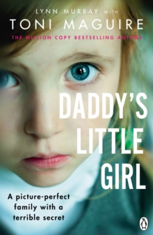 Daddy's Little Girl : A picture-perfect family with a terrible secret, Paperback / softback Book
