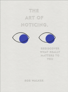 The Art of Noticing : Rediscover What Really Matters to You, Hardback Book