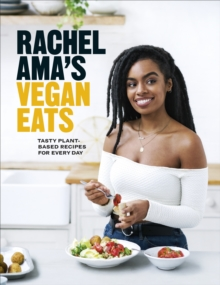 Rachel Ama's Vegan Eats : Tasty plant-based recipes for every day, Hardback Book