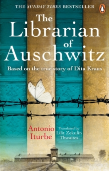 The Librarian of Auschwitz : The heart-breaking international bestseller based on the incredible true story of Dita Kraus, Paperback / softback Book