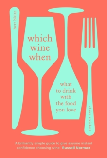 Which Wine When : What to drink with the food you love, Hardback Book