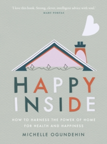 Happy Inside : How to harness the power of home for health and happiness, Hardback Book